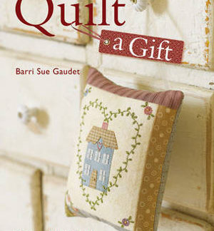 Quilt a Gift Book by Barrie Sue Gaudet