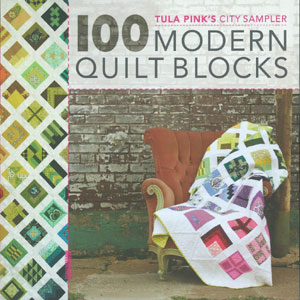 Tula Pink's City Sampler, 100 Modern Quilt Blocks