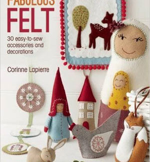 Fabulous Felt Book by Corinne Lapierre
