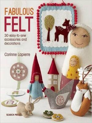 Fabulous Felt Book by Corinne Lapierre