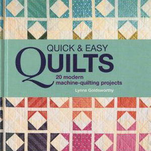 Quick & Easy Quilts by Lynne Goldsworthy