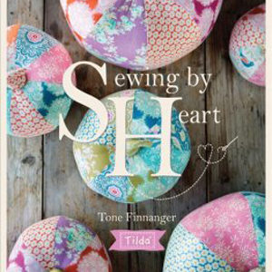 Sewing by Heart by Tone Finnager - TILDA